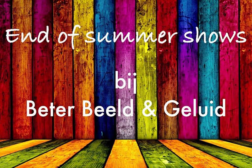 Op naar de End of Summer-shows van Beter Beeld & Geluid