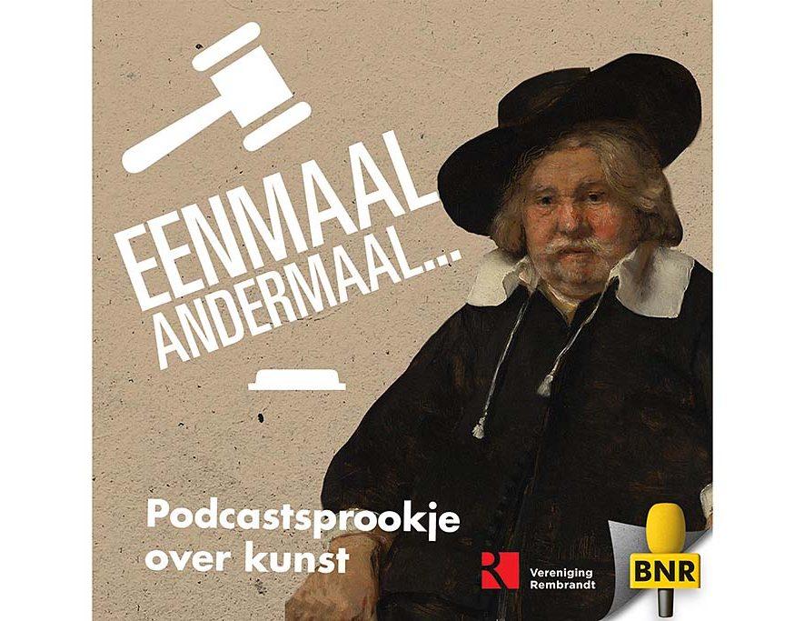BNR Nieuwsradio en de Vereniging Rembrandt presenteren een serie podcasts onder de titel 'Eenmaal, andermaal'